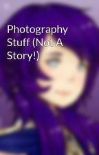 Photography Stuff (Not A Story!) by lilyblizz