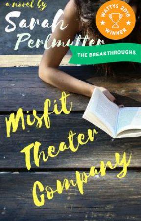 Misfit Theater Company (Wattys Winner 2018) by SarahPerlmutter