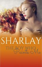 The Boy Who Paints Me (SAMPLE OF PUBLISHED BOOK) by Sharlay