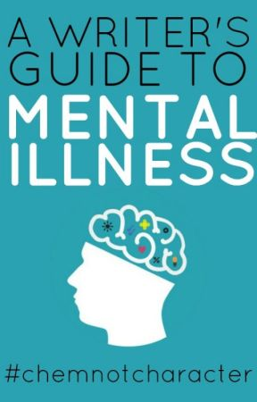 A Writer's Guide to Mental Illness by chemnotcharacter