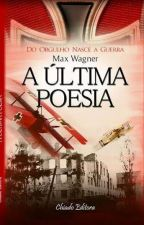 A Última Poesia by MaxWagner1