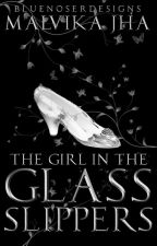 The Girl in the Glass Slippers by Malvika_Jha