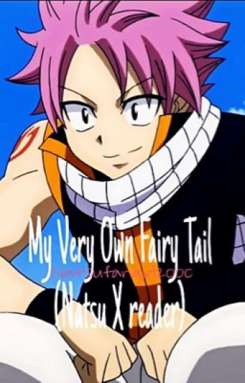 My Very Own Fairy Tail (Natsu X Reader)