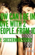 How Can I Love 2 People...FROM 1D by soccermonster12