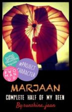MARJAAN- COMPLETE HALF OF MY DEEN (#YourStoryIndia) (#ProjectWomenUp) by sunshine_jaan
