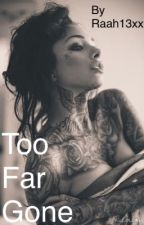Too Far Gone by raah13xx