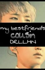 my bestfriend's cousin[RUDETEEN SERIES#3] by DRLLHN