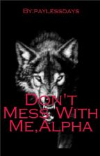Don't Mess With Me Alpha by paylessdays