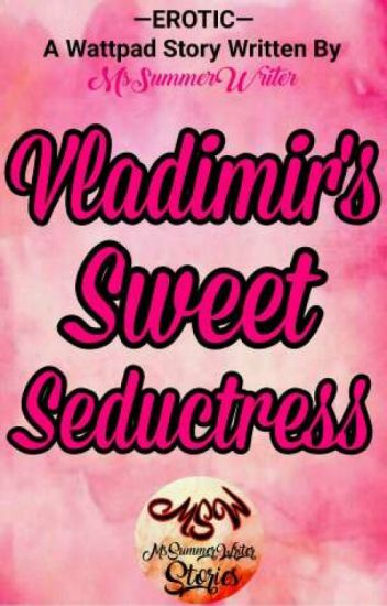 Vladimir's Sweet Seductress