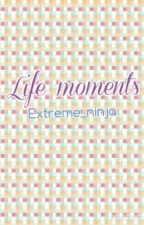 Life moments by Extremest_ninja