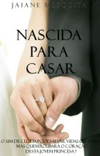 Nascida para casar by JaianeMesquita