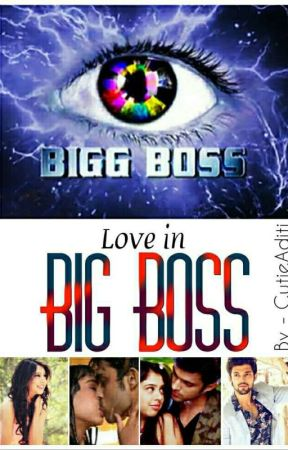 Love In Big boss --{COMPLETED}-- by CutieAditi