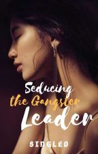 Seducing the Gangster Leader by singleD