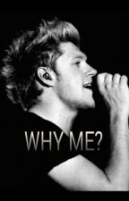 WHY ME? [Niall Horan] by AmyandNiall