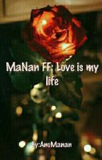 Manan FF:Love Is My Life by Nrittisha
