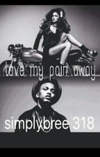 Love My Pain AWAY (Song Cry) by SimplyBree318