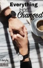 Everything Has Changed by dxzraa
