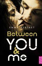 Between You & me [SOUS CONTRAT D'ÉDITION]  by EmmaBerthet