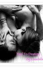 Tied To Destiny - ON HOLD by Lisadebells