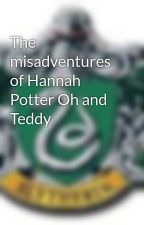 The misadventures of Hannah Potter Oh and Teddy by Teddy-Bear47