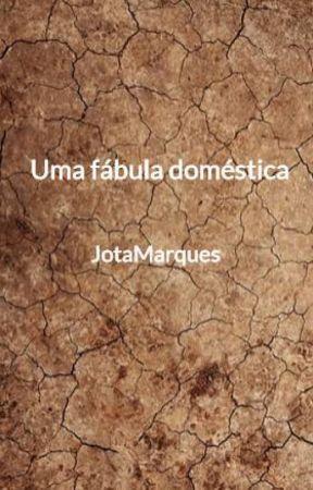 Uma fábula doméstica by JotaMarques