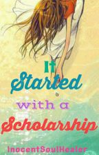 It's  Started With A Scholarship  by InocentSoulHealer