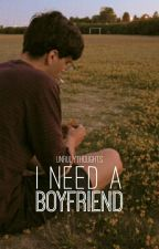I Need A Boyfriend by unrulythoughts