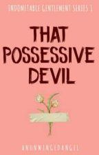 IGS #1: THAT POSSESSIVE DEVIL  (✔) by AnUnwingedAngel