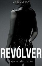 Revólver [COMPLETO] by LineCunha