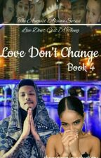 Love Don't Change [Book 4] (Not Edited) by shymomma_