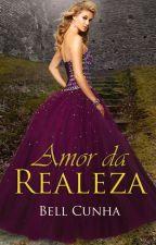 Amor Da Realeza (COMPLETO) by BellCunha