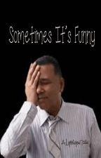 Sometimes It's Funny by lyttlejoe
