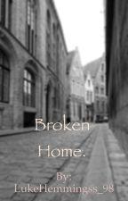 Broken Home. by LukeHemmingss_98