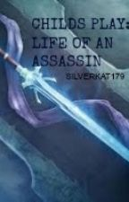 Child's Play: The Life of an Assassin by SilverKat179