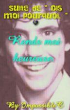 Rends moi heureuse. ♥ (fanfic sur Mika.) Terminé. by ImpossibleC