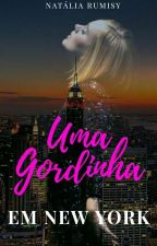 UMA GORDINHA EM NEW YORK( Em Revisão)  by NatalyNascimento2