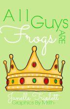 All Guys are Frogs by JanelleTriplett