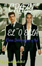 """""""CRAZY"""" El O ELLA (Cara Delevingne & Tú)  by Smileanomymois"""
