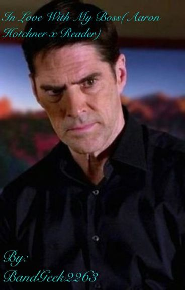 In Love with My Boss (Aaron Hotchner X reader)