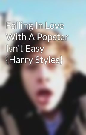 Falling In Love With A Popstar Isn't Easy {Harry Styles} by XHipsterPlease