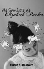 As Sombras de Elizabeth Pucker by CharlieFG