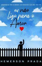 Eu não ligo para o Amor ♥♡ by HemersonPrada