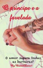 O Principe e a Favelada by BiancaLucas5