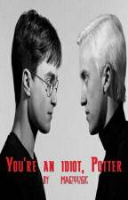 You're idiot, Potter. [DrarryCZ] by MA62442GIC