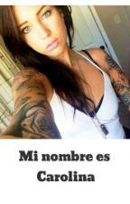 Mi nombre es Carolina, (MUY PRONTO) by TaniaPato96