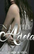 En La Piel De Adela. ©[Editando] by Ammarillys