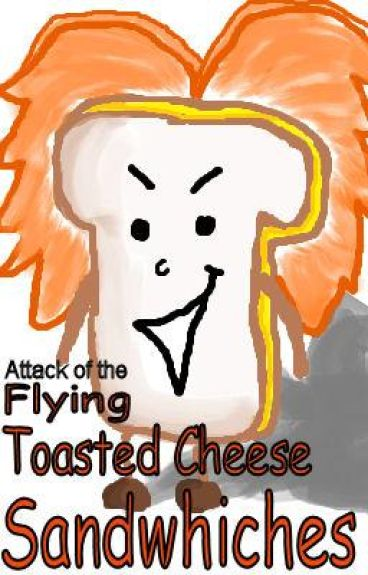 Attack of the Flying Toasted Cheese Sandwhiches. by 007beanie