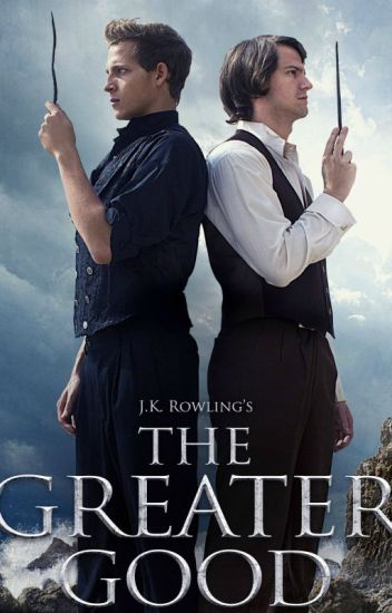 The Greater Good: Dumbledore and Grindelwald - J Moriarty - Wattpad