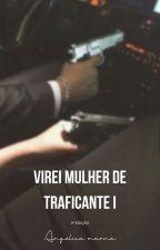 Virei mulher de traficante (EM REVISÃO) by Beangel9