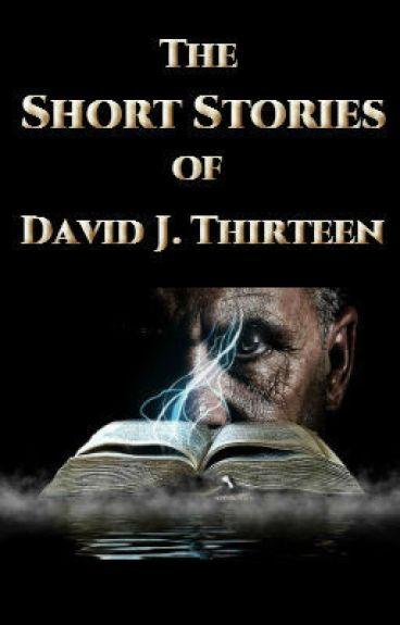 The Short Stories of David J. Thirteen by DavidJThirteen